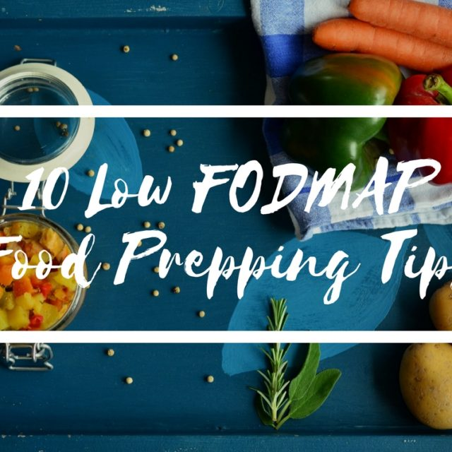 10 Low FODMAP Food Prepping Tips