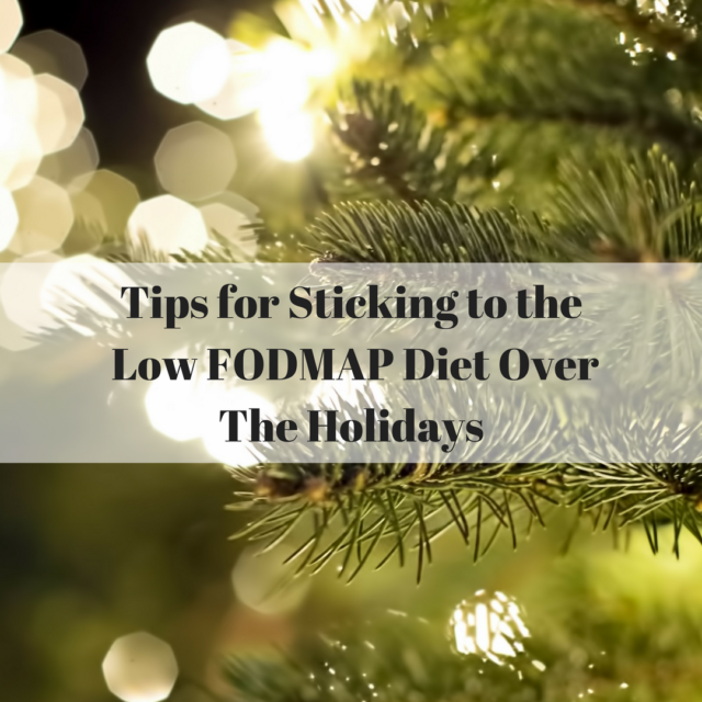 10 Tips for Sticking to the Low FODMAP Diet over the Holidays