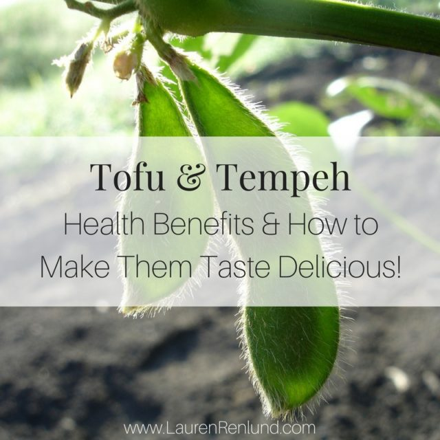 Tofu & Tempeh: Health Benefits & How to Make Them Taste Delicious!